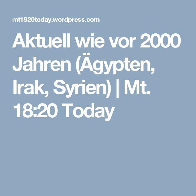 Aktuell wie vor 2000 Jahren (Ägypten, Irak, Syrien) | Mt. 18:20 Today