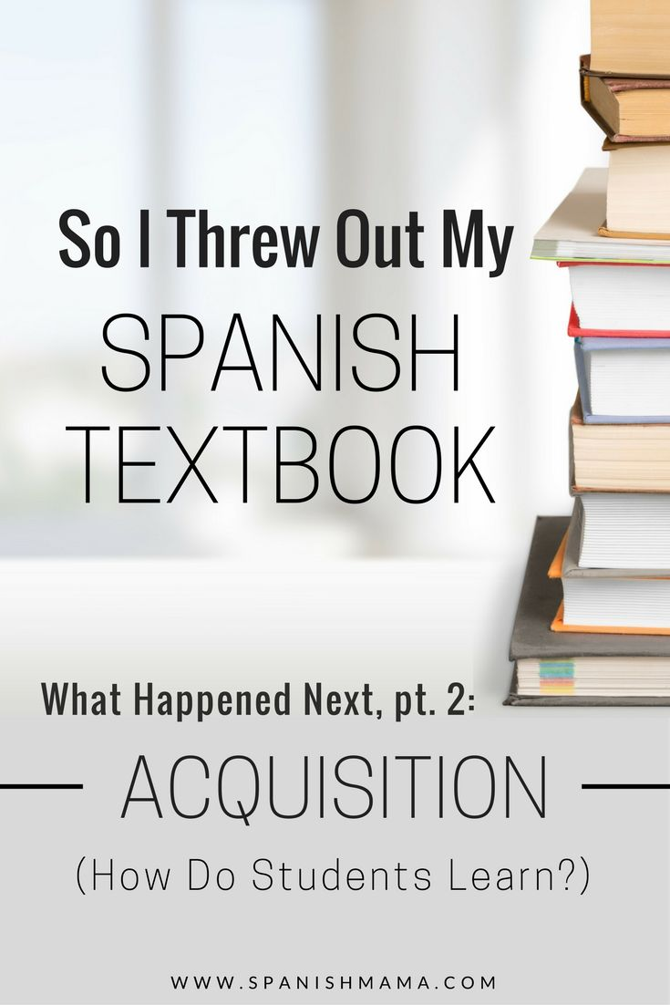 So I Threw Out My Spanish Textbook…. What Happened Next, pt. 2: Acquisition