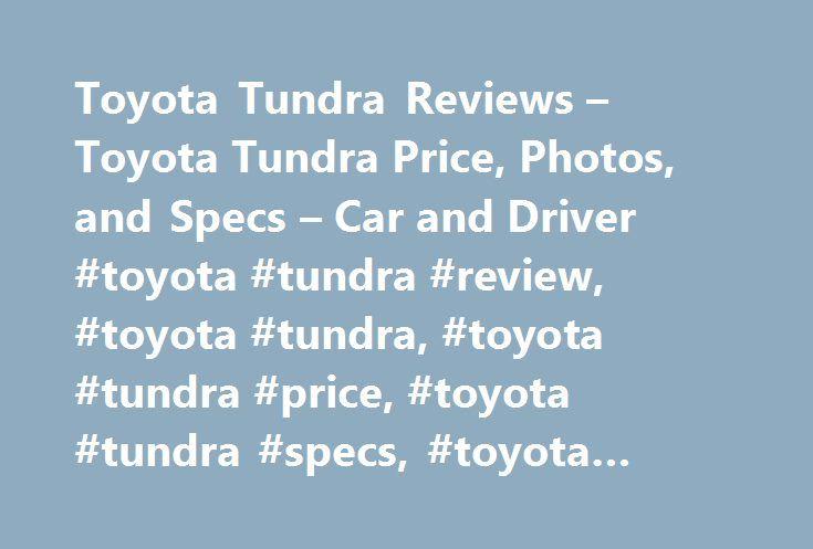 Toyota Tundra Reviews – Toyota Tundra Price, Photos, and Specs – Car and Driver #toyota #tundra #review, #toyota #tundra, #toyota #tundra #price, #toyota #tundra #specs, #toyota #tundra #photos http://design.nef2.com/toyota-tundra-reviews-toyota-tundra-price-photos-and-specs-car-and-driver-toyota-tundra-review-toyota-tundra-toyota-tundra-price-toyota-tundra-specs-toyota-tundra-photos/  # Toyota Tundra Toyota Tundra 2017 Toyota Tundra 5.7L V-8 CrewMax 4×4 Toyota's second-generation big rig…