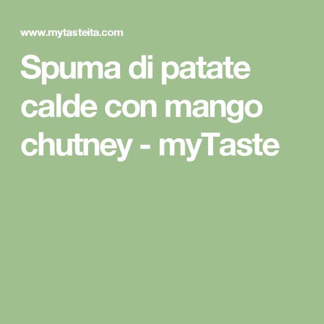 Spuma di patate calde con mango chutney - myTaste