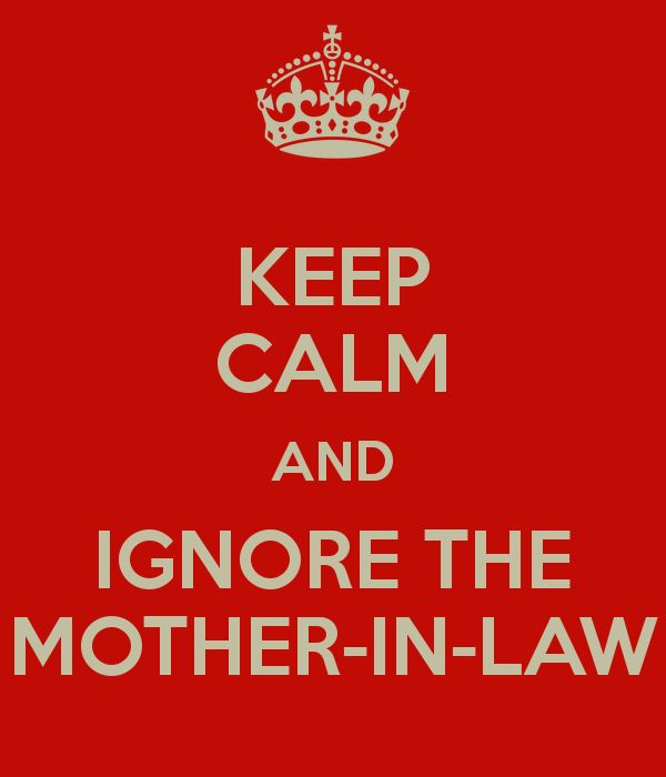 KEEP CALM AND IGNORE THE MOTHER-IN-LAW