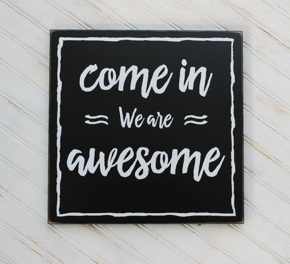Come In We Are Awesome  Funny Welcome sign to hang on the door in an entry way.  Measuring 12x12 inches. On a painted worn finish sign. …