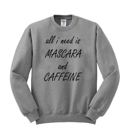 all i need is mascara and caffeine sweatshirt  #sweatshirt #shirt #sweater #womenclothing #menclothing #unisexclothing #clothing #tops