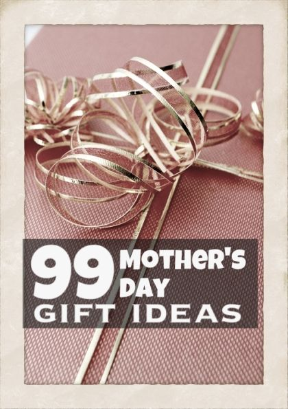 99 Mother's Day Gift Ideas with something to fit every budget and every mom!