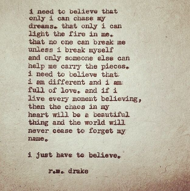 """""""I need to believe that only I Can chase my dreams. That only I can light the fire in me.....I am different and I am full of love..."""