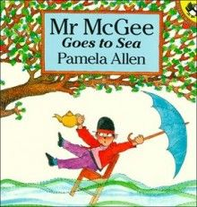 Mr McGee Goes to Sea by Pamela Allen, love to use for Going to Sea theme. Image found on publisher website, www.penguin.com.au
