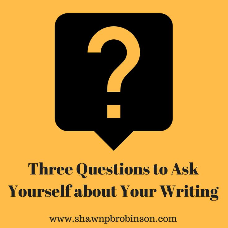 Three Questions to Ask Yourself About Your Writing | Self Publishing on a Budget