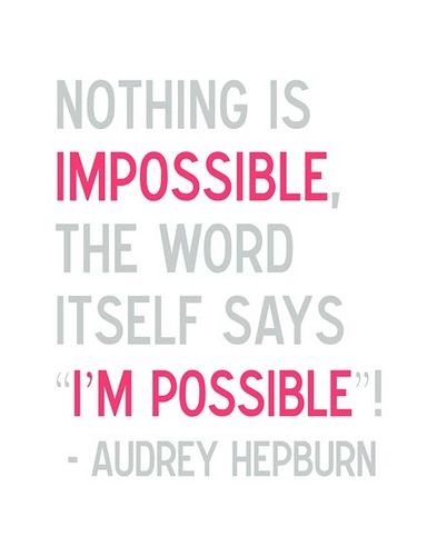 Love this!: Audrey Quotes, Audrey Hepburn Quotes, Cute Quotes, Audreyhepburn, So True, Favorite Quotes, Impossible, Inspiration Quotes, Wise Words