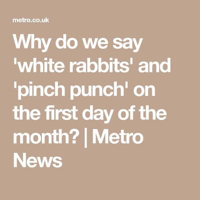 Why do we say 'white rabbits' and 'pinch punch' on the first day of the month? | Metro News
