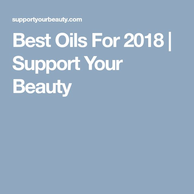 Best Oils For 2018 | Support Your Beauty