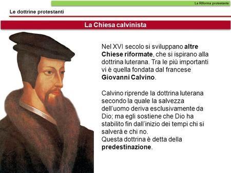 Nella seguente immagine viene descritta la Chiesa calvinista; quest'ultima nel XVI secolo si sviluppò accentuatamente, ispirandosi alla dottrina luterana. Prese il nome dal suo fondatore francese Giovanni Calvino e fu una delle più importanti del secolo.