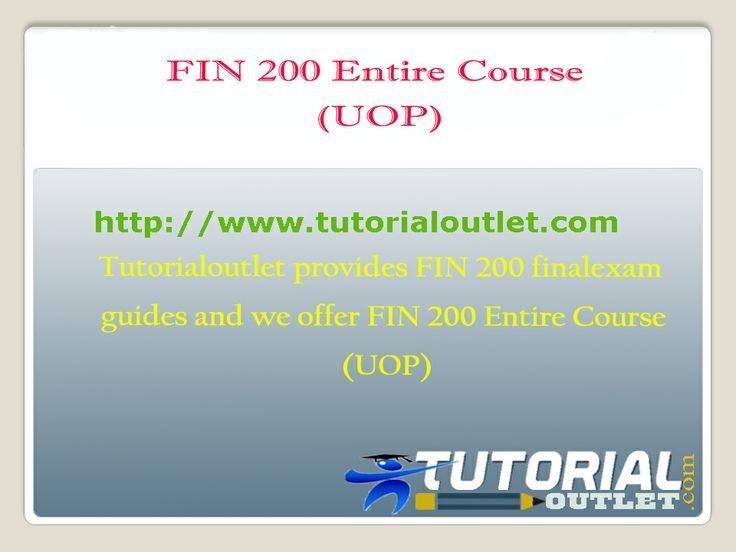 Tutorialoutlet provides FIN 200 Fina Exam guides and we offer EDU FIN 200 Entire Course (UOP)