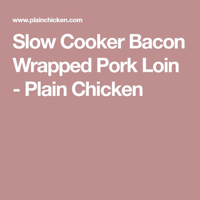 Slow Cooker Bacon Wrapped Pork Loin - Plain Chicken