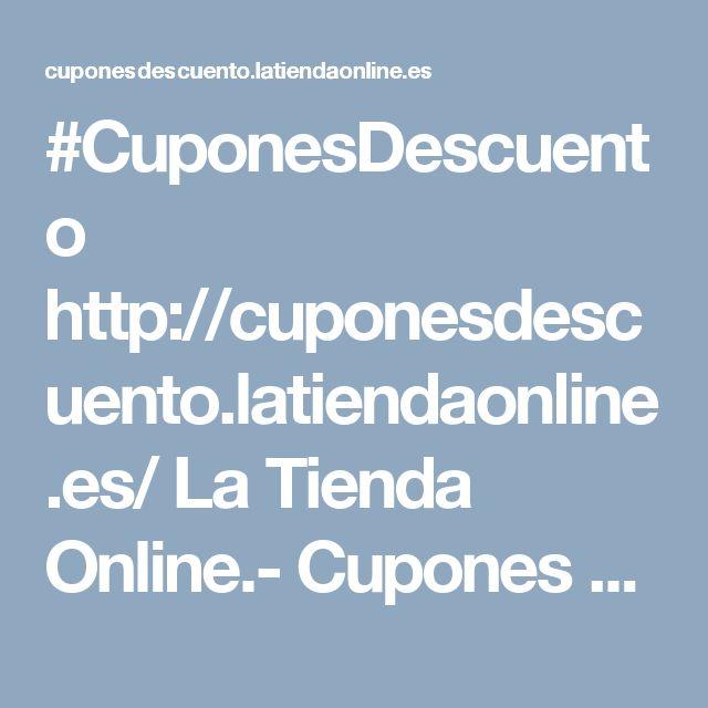 #CuponesDescuento  http://cuponesdescuento.latiendaonline.es/ La Tienda Online.- Cupones descuento - Cupones descuento, promociones y ofertas de tus tiendas favoritas.