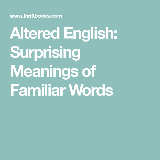 Altered English: Surprising Meanings of Familiar Words