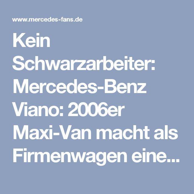 Kein Schwarzarbeiter: Mercedes-Benz Viano: 2006er Maxi-Van macht als Firmenwagen einen perfekten Job - Auto der Woche - Mercedes-Fans - Das Magazin für Mercedes-Benz-Enthusiasten