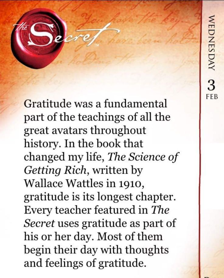 Gratitude was a fundamental part of the teachings of all the great avatars throughout history. In the book that changed my life, The Science of Getting Rich, written by Wallace Wattles in 1910, gratitude is its longest chapter. Every teacher featured in The Secret uses gratitude as part of his or her day. Most of them begin their day with thoughts and feelings of gratitude. Lift yourself everyday with The Secret Daily Teachings App…
