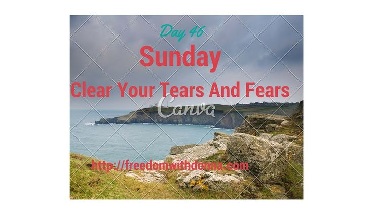 """Day 46 Sunday Clear Your Tears And Fears  Today I shared that """"Start this Sunday with a clean heart. No doubt, no tears, no fear, no worry. Thank God for his priceless gifts and miracles throughout the world.""""  http://freedomwithdonna.com"""