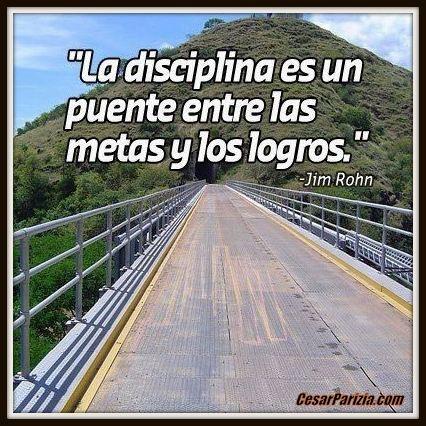 """""""La disciplina es un puente entre tus metas y tus logros"""" (Jim Rohn) http://on.fb.me/MeB1pg"""