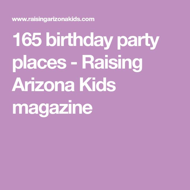 165 birthday party places - Raising Arizona Kids magazine