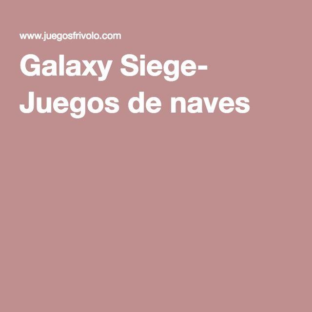 Galaxy Siege- Juegos de naves