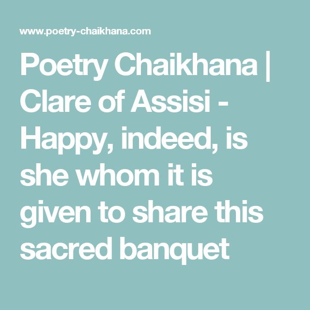 Poetry Chaikhana | Clare of Assisi - Happy, indeed, is she whom it is given to share this sacred banquet