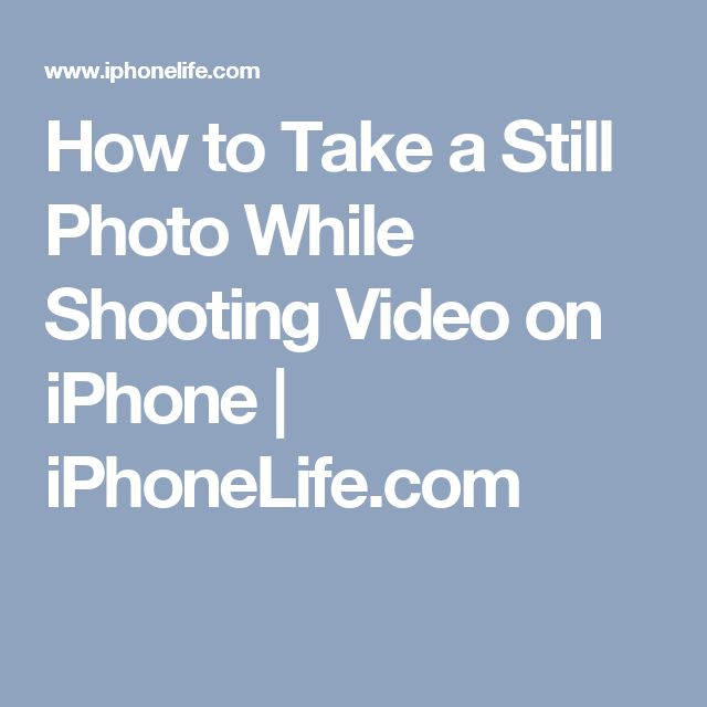 How to Take a Still Photo While Shooting Video on iPhone | iPhoneLife.com