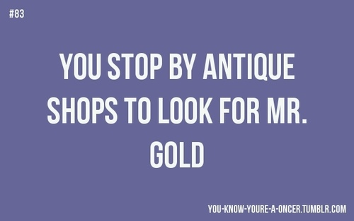 """You know you're a oncer whenever you see an Antique shop you stop and look for Rumpelstiltskin."""
