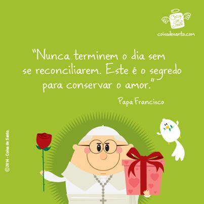 """""""Nunca terminem o dia sem se reconciliarem. Este é o segredo para conservar o amor."""" (Papa Francisco)"""