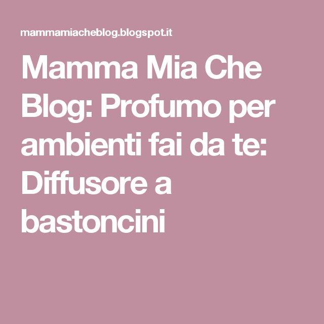 Mamma Mia Che Blog: Profumo per ambienti fai da te: Diffusore a bastoncini