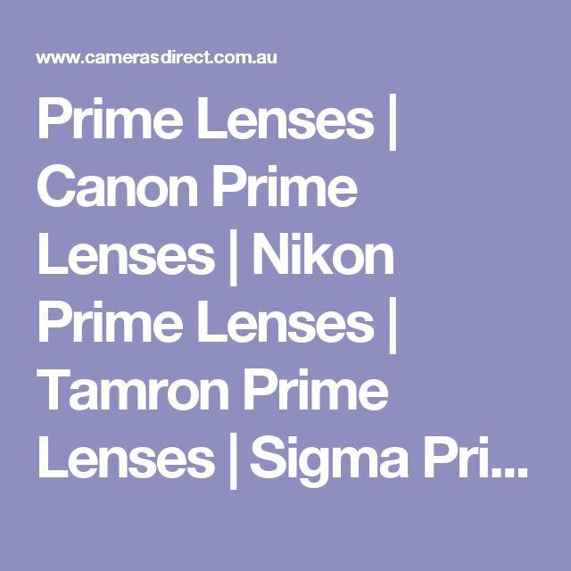 Prime Lenses | Canon Prime Lenses | Nikon Prime Lenses | Tamron Prime Lenses | Sigma Prime Lenses