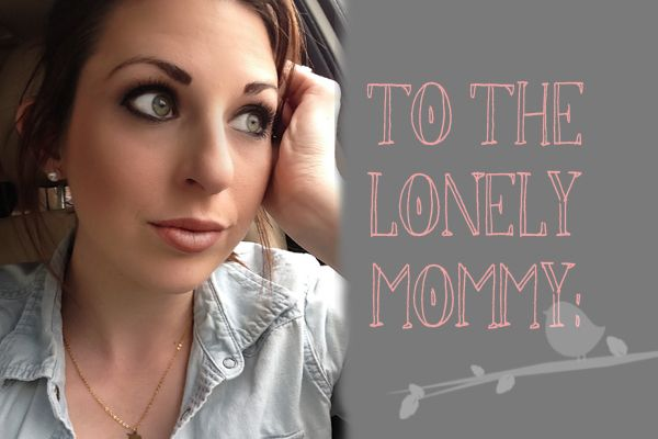 """""""how lonely the life of a stay at home momma can be. No one tells you that part. As a matter of fact, most people don't ever talk about it. But some days, are just lonely."""" I can COMPLETELY relate, I get awfully lonley."""