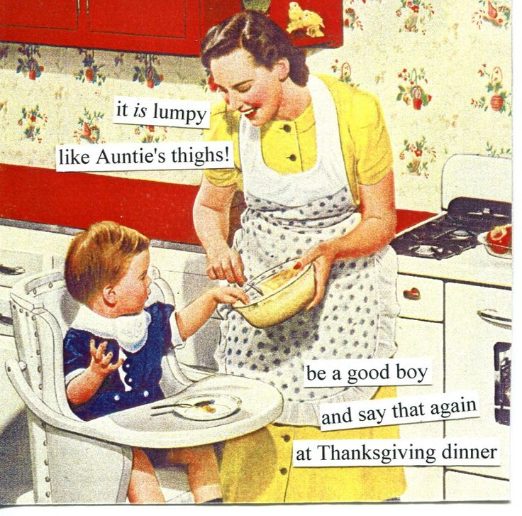 Do these potatoes remind you of anyone? ~ It *is* lumpy like Auntie's thighs! Be a good boy and say that again at Thanksgiving dinner | Anne Taintor