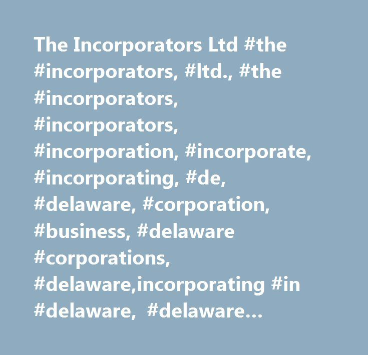 The Incorporators Ltd #the #incorporators, #ltd., #the #incorporators, #incorporators, #incorporation, #incorporate, #incorporating, #de, #delaware, #corporation, #business, #delaware #corporations, #delaware,incorporating #in #delaware, #delaware #corporations, #incorporate, #incorporating, #corporations, #limited #liability #company, #llc, #asset #protection, #business, #company, #incorporation, #professional #advisors, #cost-effective #incorporation #services, #registered #agents…