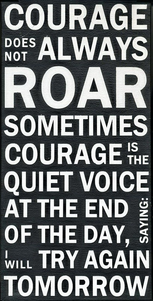 Courage does not always roar.