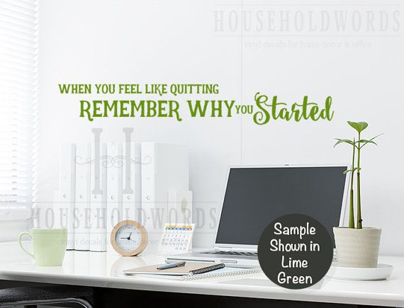 When You Feel Like Quitting Remember Why Started Vinyl Wall Decal Words Inspirational Quote Office Decor Dorm Art College Gifts