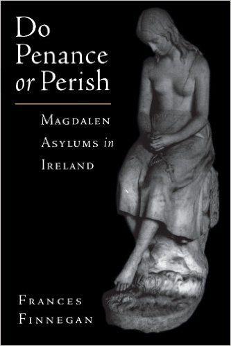 Do Penance or Perish: Magdalen Asylums in Ireland: Frances Finnegan: 9780195174601: Amazon.com: Books