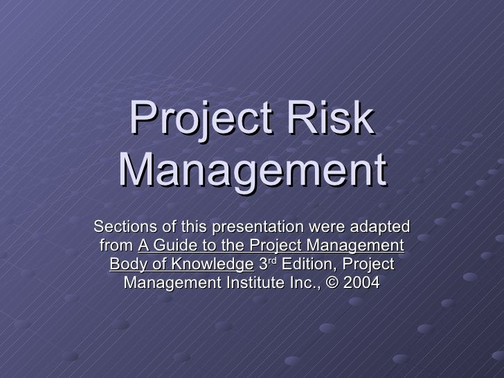 Project Risk Management Sections of this presentation were adapted from  A Guide…