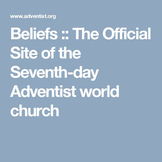 Beliefs :: The Official Site of the Seventh-day Adventist world church