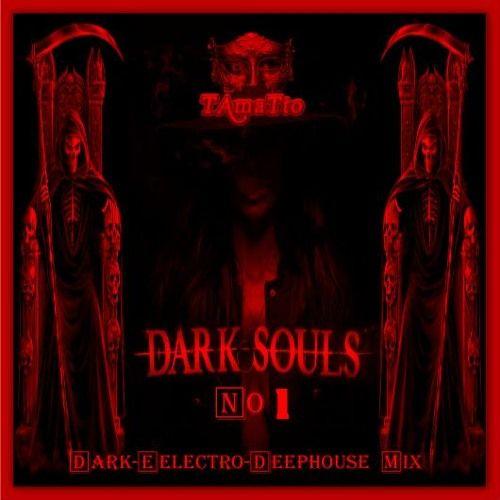 DARK SOULS -No1- (TAmaTto 2017 Dark-Electro Deephouse Mix) by TAmaTto on SoundCloud