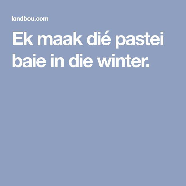 Ek maak dié pastei baie in die winter.