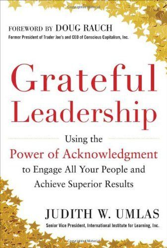 Grateful Leadership: Using the Power of Acknowledgment to Engage All Your People and Achieve Superior Results by Judith W. Umlas. Save 36 Off!. $15.90. Publisher: McGraw-Hill; 1 edition (October 23, 2012). Author: Judith W. Umlas. Publication: October 23, 2012. 256 pages