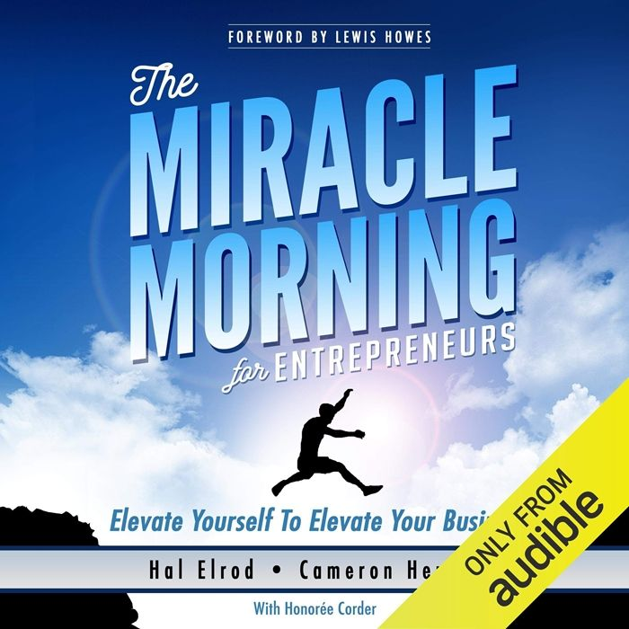 2016 The Miracle Morning For Entrepreneurs Elevate Yourself To Elevate Your Business Audiobook By Hal Elrod Hal Elrod International Miracle Morning Business Read Audio Books