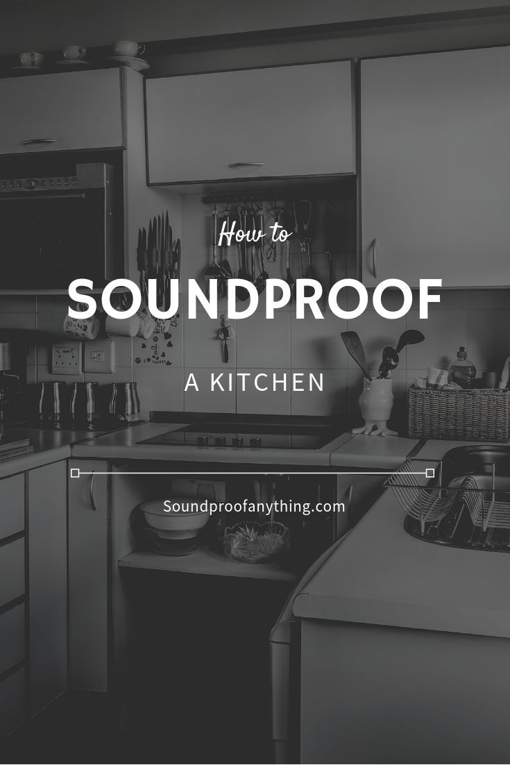 Learn How To Soundproof A Kitchen Properly From Reducing The Kitchen Sink Noise To Soundproof Sound Proofing Soundproofing Material Small Kitchen Organization