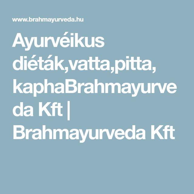 Ayurvéikus diéták,vatta,pitta, kaphaBrahmayurveda Kft   Brahmayurveda Kft