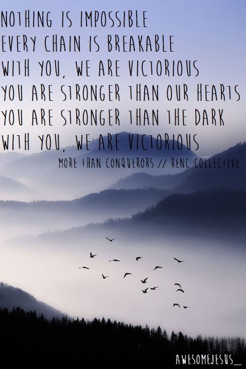 More than conquerors - Rend Collective Nothing is impossible every chain is breakable with you, we are victorious you are stronger than our hearts you are stronger than the dark with you we are victorious The art of celebration