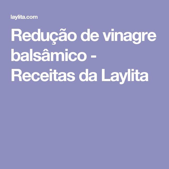 Redução de vinagre balsâmico - Receitas da Laylita
