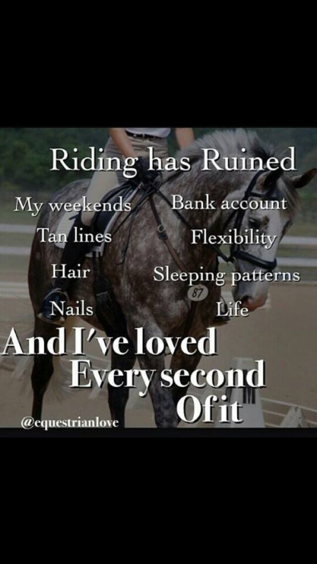 True. Riding changes a lot. Thanks to it, I'm a 15 year with back problems, I have a limp and a muscle problem in my right leg, not to mention no strength in my left arm, but I wouldn't want it any other way. I've loved every second of riding and I wouldn't change it for the world. It may have ruined quite a lot, but it doesn't matter. In so many ways it's helped save me, and that's the important thing.