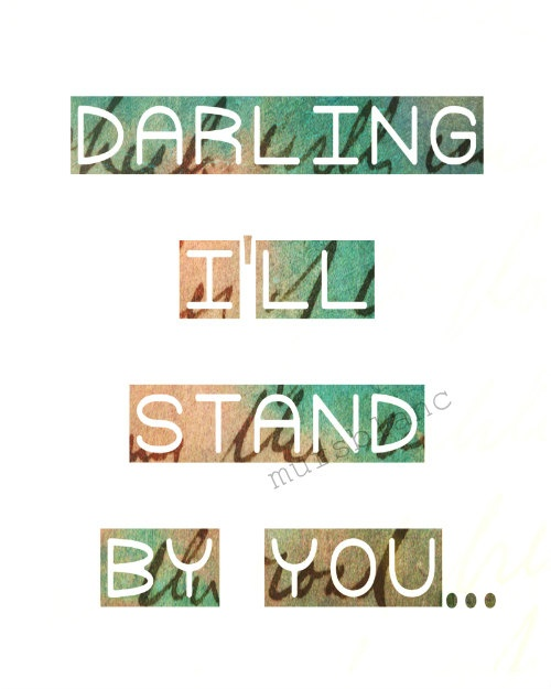 darling I'll stand by you if your nervous (With images