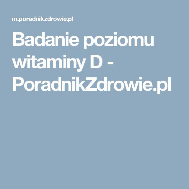 Badanie poziomu witaminy D - PoradnikZdrowie.pl